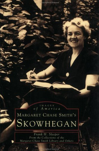 Frank H. Sleeper Margaret Chase Smith's Skowhegan (me)