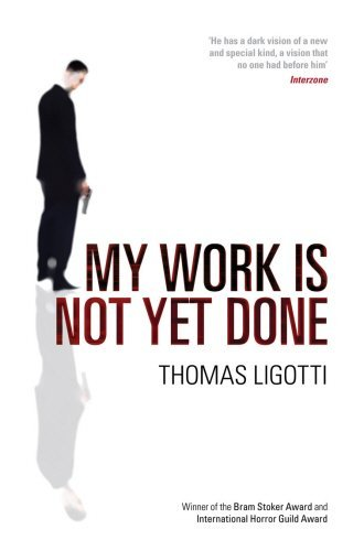 Thomas Ligotti My Work Is Not Yet Done Three Tales Of Corporate Horror