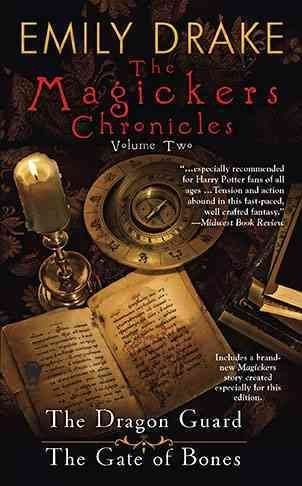 Emily Drake The Magickers Chronicles Volume Two The Dragon Guard The Gate Of Bones