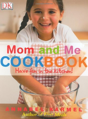 Annabel Karmel Mom And Me Cookbook Have Fun In The Kitchen!