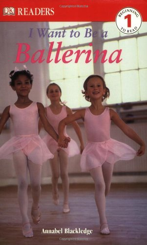 Annabel Blackledge Dk Readers L1 I Want To Be A Ballerina