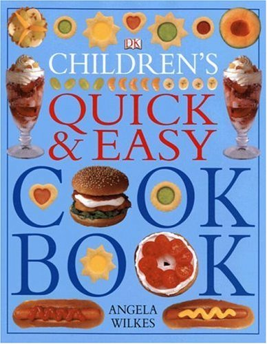 Angela Wilkes Children's Quick & Easy Cookbook