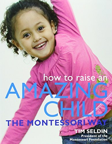 Tim Seldin How To Raise An Amazing Child The Montessori Way
