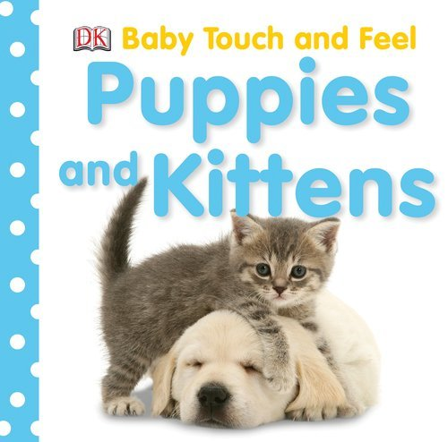 Dorling Kindersley Baby Touch And Feel Puppies And Kittens