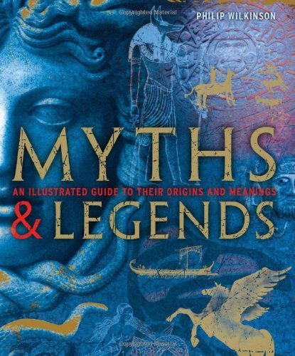 Wilkinson Philip Myths & Legends An Illustrated Guide To Their Origins And Meaning