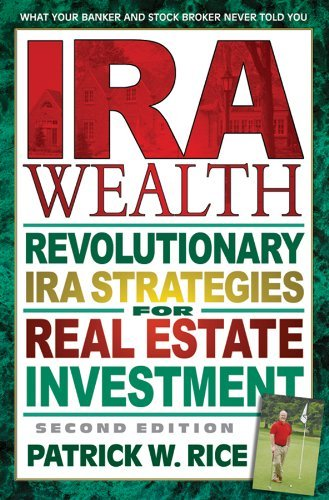 Patrick W. Rice Ira Wealth Second Edition Revolutionary Ira Strategies For Real Estate Inve