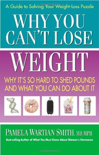 Pamela Wartian Smith Why You Can't Lose Weight Why It's So Hard To Shed Pounds And What You Can