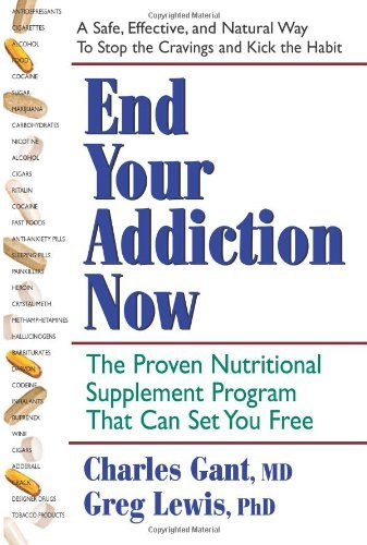 Gant Charles End Your Addiction Now The Proven Nutritional Supplement Program That Ca