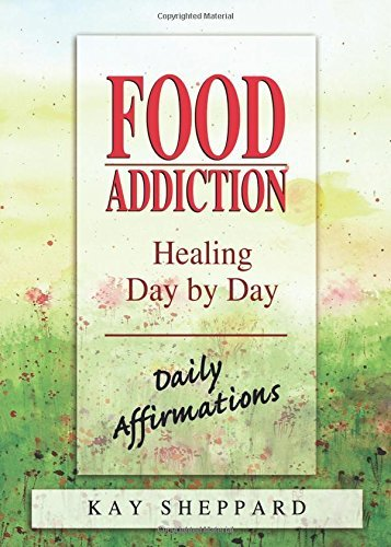 Kay Sheppard Food Addiction Healing Day By Day Daily Affirmations
