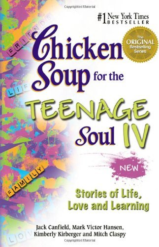 Jack Canfield Chicken Soup For The Teenage Soul Iv More Stories Of Life Love And Learning