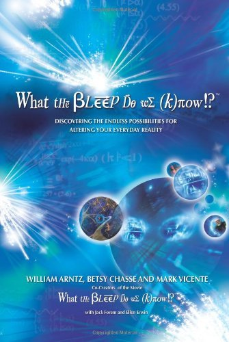 William Arntz What The Bleep Do We Know!? Discovering The Endless Possibilities For Alterin