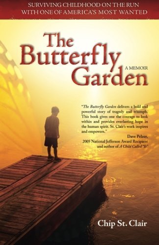 Chip St Clair The Butterfly Garden Surviving Childhood On The Run With One Of Americ