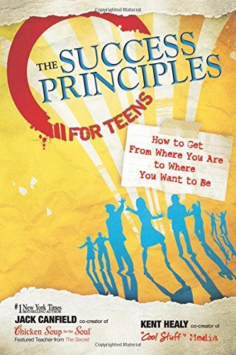 Jack Canfield The Success Principles For Teens How To Get From Where You Are To Where You Want T