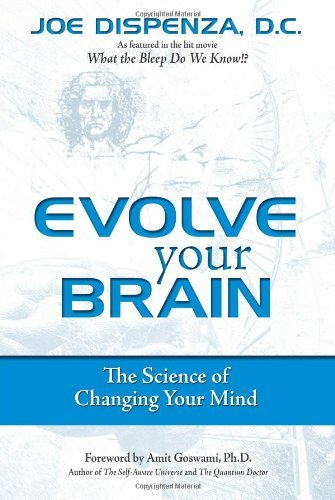 Joe Dispenza Evolve Your Brain The Science Of Changing Your Mind