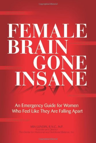 Mia Lundin R. N. C. N. P. Female Brain Gone Insane An Emergency Guide For Women Who Feel Like They A