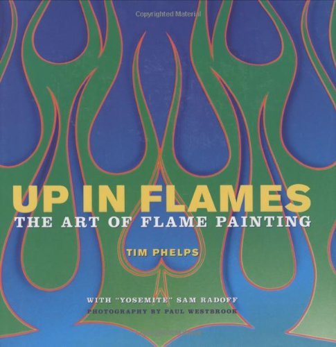 Tim Phelps Up In Flames The Art Of Flame Painting