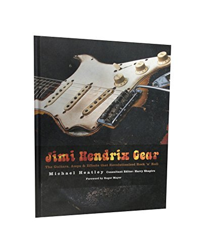Michael Heatley Jimi Hendrix Gear The Guitars Amps & Effects That Revolutionized R