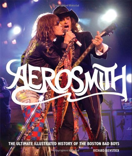Richard Bienstock Aerosmith The Ultimate Illustrated History Of The Boston Ba