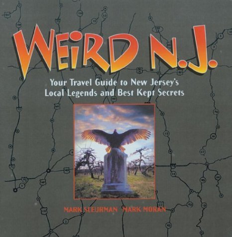 Mark Moran Weird N.J. Your Travel Guide To New Jersey's Local Legends A