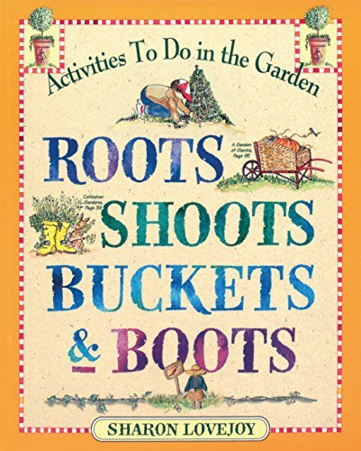 Sharon Lovejoy Roots Shoots Buckets & Boots Gardening Together With Children