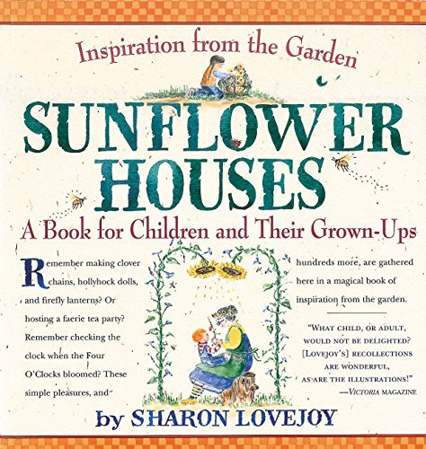 Sharon Lovejoy Sunflower Houses Inspiration From The Garden A Book For Children A