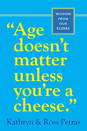 Kathryn Petras Age Doesn't Matter Unless You're A Cheese Wisdom From Our Elders