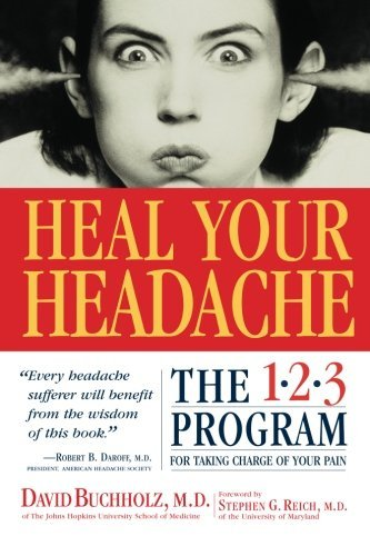 David Buchholz Heal Your Headache The 1 2 3 Program For Taking Charge Of Your Heada