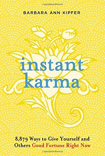 Barbara Ann Kipfer Instant Karma 8 879 Ways To Give Yourself And Others Good Fortu