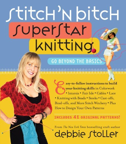 Debbie Stoller Stitch 'n Bitch Superstar Knitting Go Beyond The Basics [with 41 Patterns]