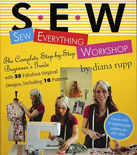 Diana Rupp Sew Everything Workshop The Complete Step By Step Beginner's Guide [with