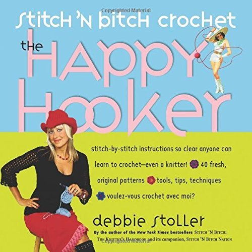 Debbie Stoller Stitch 'n Bitch Crochet The Happy Hooker