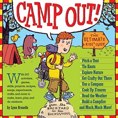 Lynn Brunelle Camp Out! The Ultimate Kids' Guide From The Backyard To The