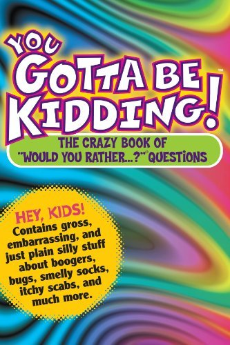 "Workman Publishing You Gotta Be Kidding! The Crazy Book Of ""would You Rather...?"" Question"