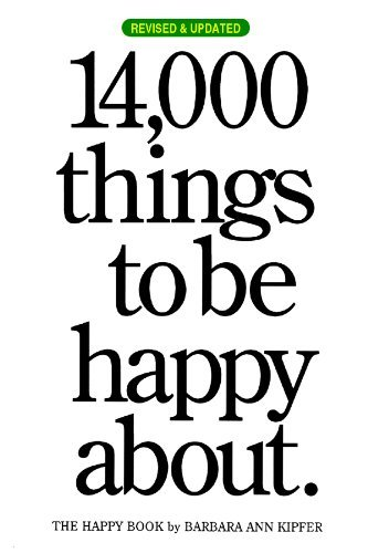 Barbara Ann Kipfer 14 000 Things To Be Happy About. The Happy Book