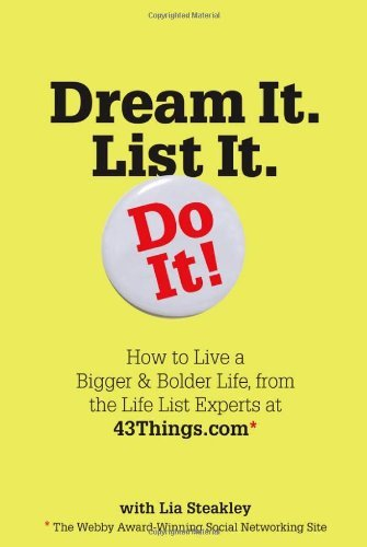 Editors Of 43 Things Dream It. List It. Do It! How To Live A Bigger & Bolder Life From The Life