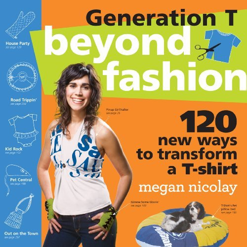 Megan Nicolay Generation T Beyond Fashion 120 New Ways To Transform A T Shi