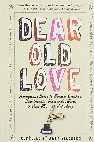 Andy Selsberg Dear Old Love Anonymous Notes To Former Crushes Sweethearts H
