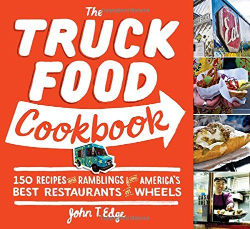 Edge John T. Truck Food Cookbook The 150 Recipes And Ramblings From America's Best Res