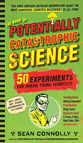 Sean Connolly The Book Of Potentially Catastrophic Science 50 Experiments For Daring Young Scientists