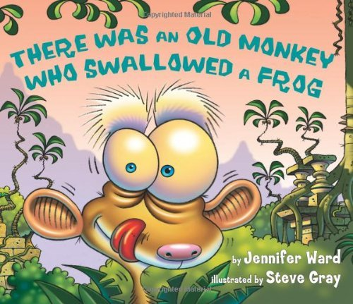 Jennifer Ward There Was An Old Monkey Who Swallowed A Frog