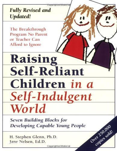 H. Stephen Glenn Raising Self Reliant Children In A Self Indulgent Seven Building Blocks For Developing Capable Youn 0010 Edition;anniversary