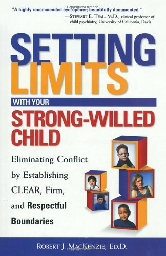 Robert J. Mackenzie Setting Limits With Your Strong Willed Child Eliminating Conflict By Establishing Clear Firm