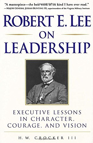 H. W. Crocker Robert E. Lee On Leadership Executive Lessons In Character Courage And Visi