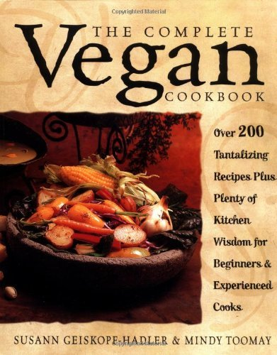 Susann Geiskopf Hadler The Complete Vegan Cookbook Over 200 Tantalizing Recipes Plus Plenty Of Kitch