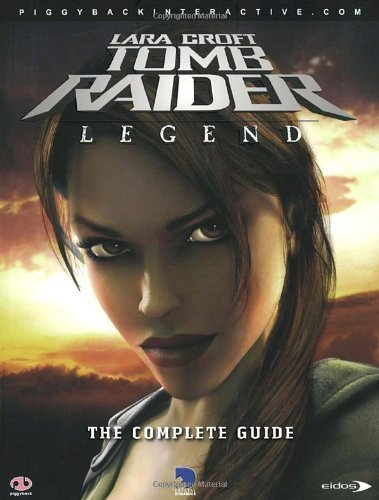 Piggyback Interactive Ltd. Tomb Raider Legend The Complete Official Guide