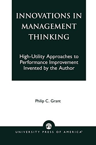 Philip C. Grant Innovations In Management Thinking High Utility Approaches To Performance Improvemen