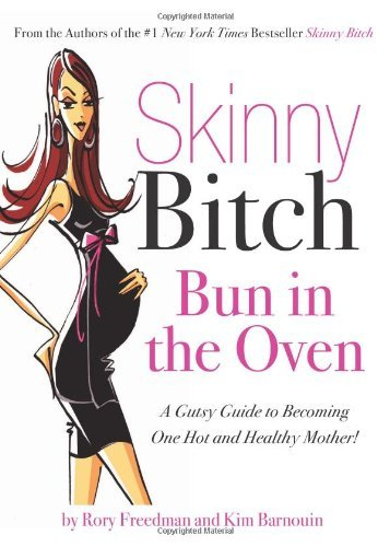 Rory Freedman Skinny Bitch Bun In The Oven A Gutsy Guide To Becoming One Ho