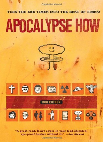 Rob Kutner Apocalypse How Turning The End Of Times Into The Best Of Times