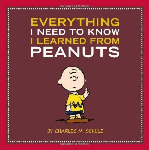 Charles M. Schulz Everything I Need To Know I Learned From Peanuts