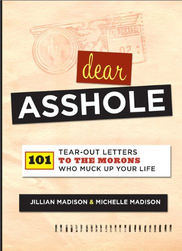Jillian Madison Dear Asshole 101 Tear Out Letters To The Morons Who Muck Up Yo
